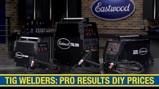 Eastwood TIG Welders: PRO Results At DIY Prices! DIY Automotive Welding Authority - Eastwood