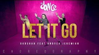 Let It Go - Badshah feat Andrea Jeremiah | FitDance Channel