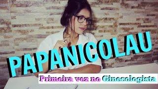 MINHA PRIMEIRA VEZ NO GINECOLOGISTA |PAPANICOLAU|
