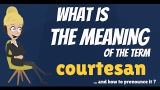 What is COURTESAN? What does COURTESAN mean? COURTESAN meaning, definition & explanation