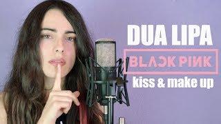 Dua Lipa, BLACKPINK - Kiss & Make Up (cover español)