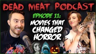 Movies That Changed Horror (Dead Meat Podcast #11)