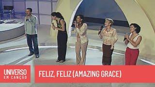Cantores de Deus - Feliz, Feliz (Amazing Grace) - (Universo em Canção)