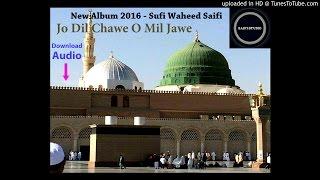 Jo Dil Chawe O Mil Jawe | New Album 2016 - Sufi Waheed Saifi