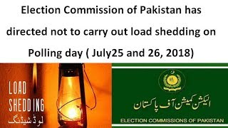 Election Commission of Pakistan has directed not to carry out load shedding on Polling day
