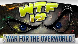 ► WTF Is... - War for the Overworld ?