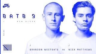 BATB9   Brandon Westgate Vs Nick Matthews - Round 1