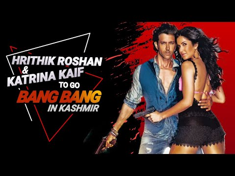 Xxx Mp4 Hrithik Roshan And Katrina Kaif To Go Bang Bang In Kashmir 3gp Sex