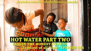HOT WATER  PART TWO (Family The Honest Comedy) (Episode 124)