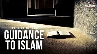 Guidance to Islam - Powerful Message
