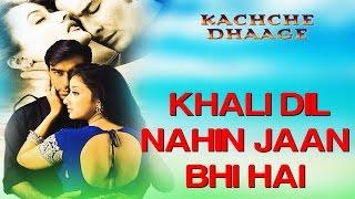 Khali Dil Nahi Jaan Bhi Hai - Kachche Dhaage | Ajay Devgn & Saif | Alka Yagnik & Hans Raj Hans