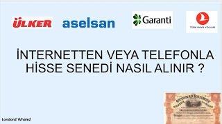İLK DEFA İNTERNET ÜZERİNDEN VEYA TELEFONLA HİSSE SENEDİ NASIL ALINIR, AYRINTILI ANLATIM