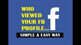 How to See Who Viewed your Facebook Profile 2018 | Without Being your Friend | UPDATED