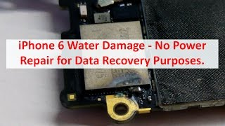 Apple iPhone 6 Water Damage No Power - Repair for Data Recovery Purposes