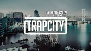 Keys N Krates - U Already Know