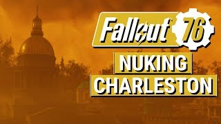 FALLOUT 76: What Happens When You LAUNCH A NUKE in Fallout 76!! (Nuking Downtown Charleston)