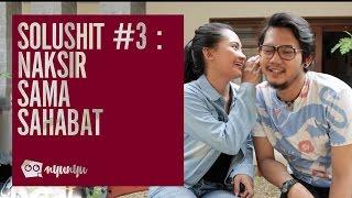 SOLUSHIT 3: Naksir Sama Sahabat
