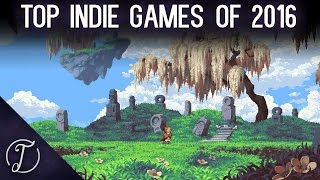 Top 10 Most Interesting Indie Games of 2016!