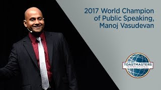 1st Place Winner, 2017 World Championship of Public Speaking®, Manoj Vasudevan