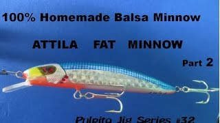 Saltwater and Freshwater fishing - 100% Homemade Balsa wooden Lure -  Attilla Fat Minnow Part  2