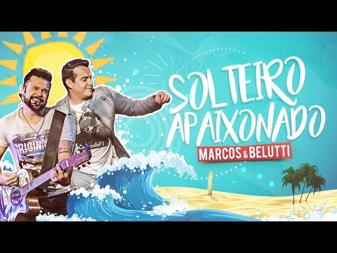 Marcos e Belutti - Solteiro Apaixonado