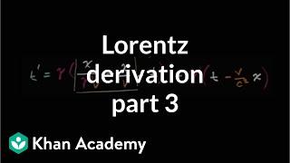 Lorentz transformation derivation part 3 | Special relativity | Physics | Khan Academy