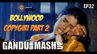 Bollywood Copygiri Part 2 - Gandugiri Mashup by BollwoodGandu