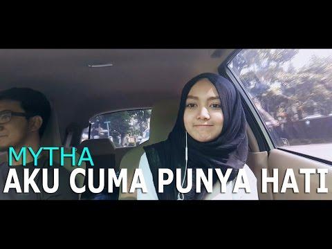 Download Lagu Mytha - Aku Cuma Punya Hati (Abilhaq Cover)