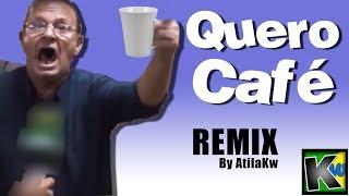 Quero café - Remix by AtilaKw