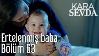Kara Sevda 63. Bölüm - Ertelenmiş Baba
