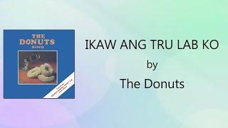 The Donuts - Ikaw Ang Tru Lab Ko (Lyrics Video)