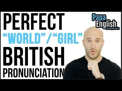 Perfect British Pronunciation - World / Girl