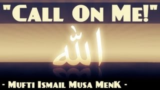 """""""Call On Me!"""" ᴴᴰ ┇ Amazing Reminder ┇ by Mufti Ismail Menk ┇ The Daily Reminder ┇"""