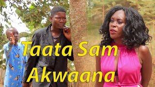 Taata sam Akwaana - Comedy skits.