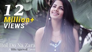 Bol Do Na Zara - Female Cover Version By Ritu Agarwal | @VoiceOfRitu | Armaan Malik