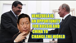 Get Prepared Now 🔴 Venezuela Is An Opportunity For Russia And China To Change The World