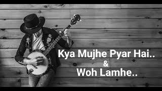 Kya mujhe pyar hai and wo lamhe