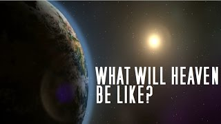 What will Heaven be like? What does the Bible say about it? (1080p HD available)