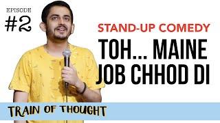 Toh... Maine Job Chhod Di | E02 • Train of Thought | Stand-up Comedy by Shashwat Maheshwari
