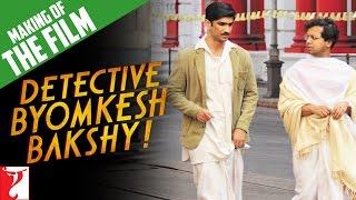 Making Of The Film - Detective Byomkesh Bakshy