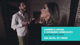 LEONARDO GONÇALVES E GABRIELA ROCHA AO VIVO!