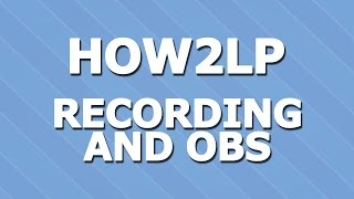 HOW2LP - Recording and OBS Settings - Negark's How To Make a Lets Play Series Series