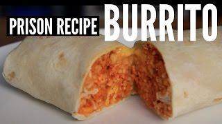 Prison Recipe: BURRITO - You Made What?!