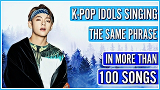 KPOP IDOLS SINGING ONE PHRASE IN MORE THAN 100 SONGS