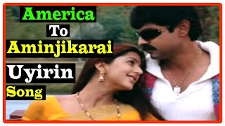 America To Aminjikarai Tamil Movie | Songs | Uyirin Uyiray song | Jagapati Babu marry Bhumika