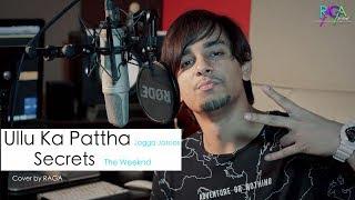 Ullu Ka Pattha | Secrets | Arijit Singh | The Weeknd (Mashup Cover By Raga)