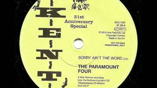 PARAMOUNT FOUR - SORRY AIN'T THE WORD (KENT)