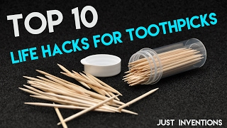 TOP 10 LIFE HACKS FOR TOOTHPICKS