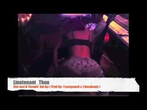 Lieutenant_Thou - She Just B Thrown' Dat Azz ( Prod By: @yungmurk x @kerabeats )