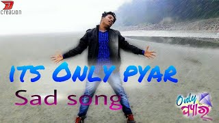 Its only pyar ||Cover song video|| (Sad song)